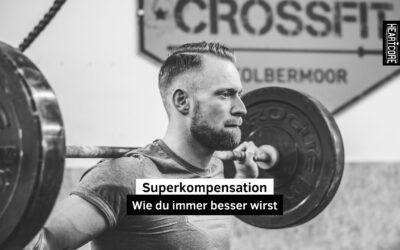 Wie du immer besser wirst – das Prinzip der Superkompensation