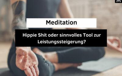 Meditation: Hippie Shit oder sinnvolles Tool zur Leistungssteigerung?