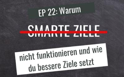 EP22: Warum SMARTE Ziele nicht funktionieren und wie du bessere Ziele setzt